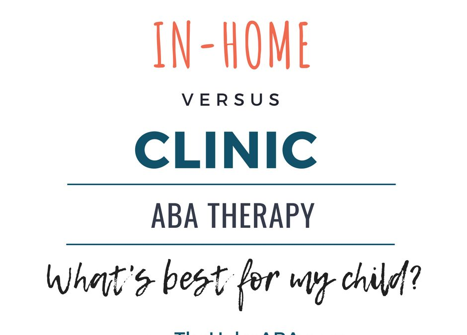 In Home vs. Clinic Based ABA